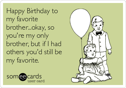 Happy birthday brother ecards funny